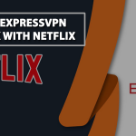 Does ExpressVPN Work With Netflix [The Complete Edition]