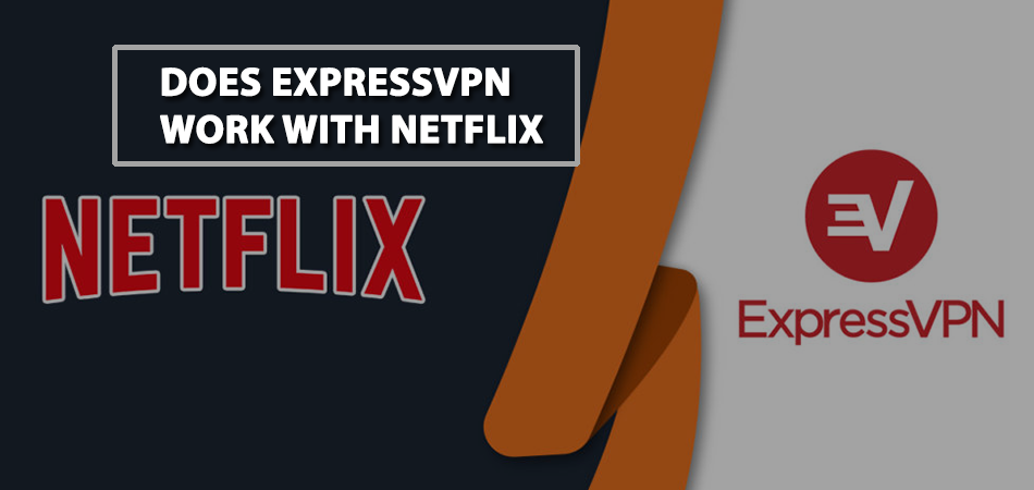 Does-ExpressVPN-Work-With-Netflix