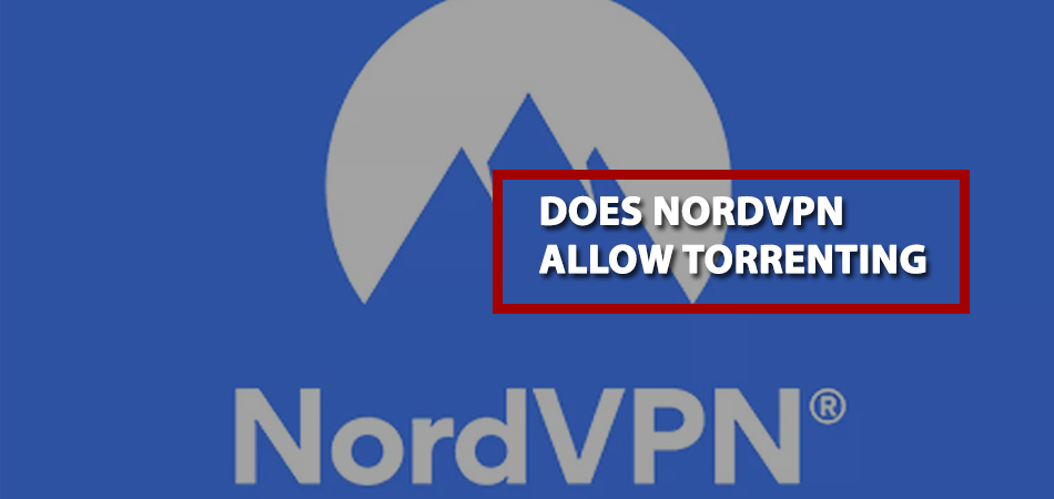Does-NordVPN-Allow-Torrenting