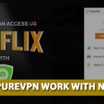 Does Purevpn Work With Netflix [FREE Now!]