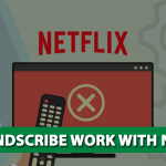 Does Windscribe Work With Netflix [Updated in 2021]