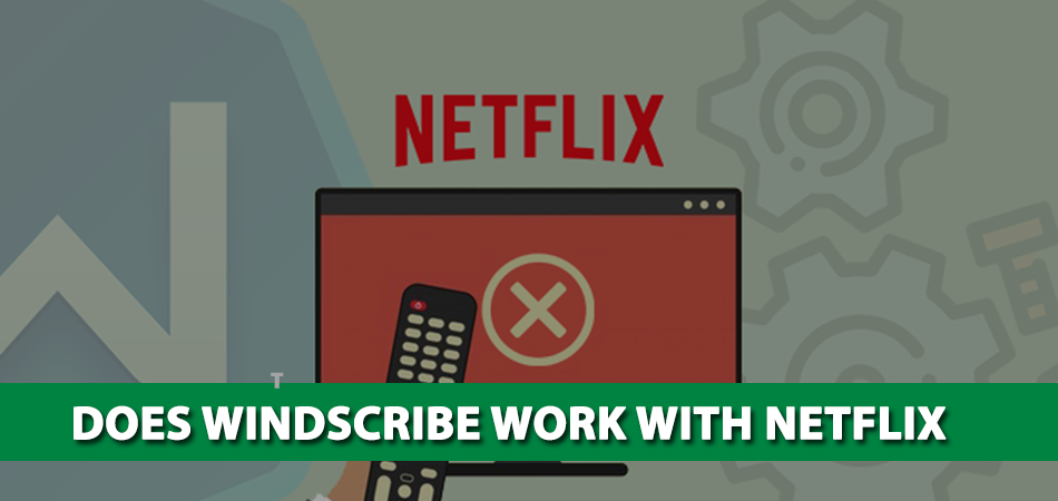 Does-Windscribe-Work-With-Netflix