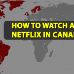 How To Watch American Netflix In Canada Free Guide for 2021