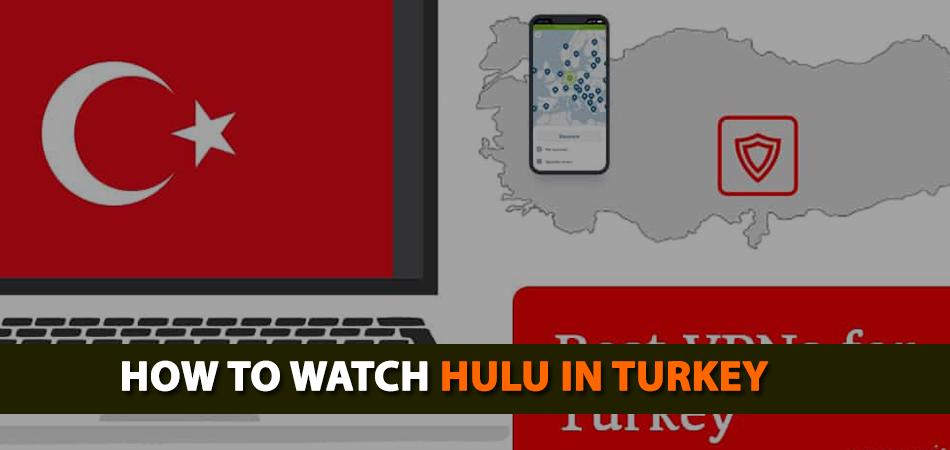 How-to-Watch-Hulu-in-Turkey