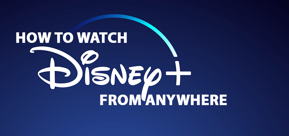 How to Watch Disney+ From Anywhere
