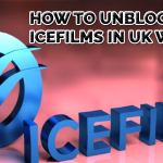 How to Unblock Icefilms In Uk With VPN?