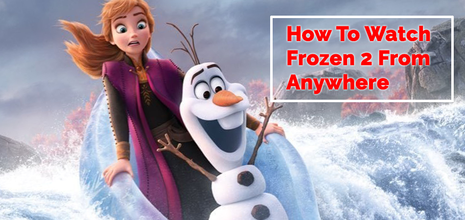 How-To-Watch-Frozen-2-From-Anywhere
