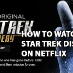 How to Watch Star Trek Discovery on Netflix [Safe & Working]