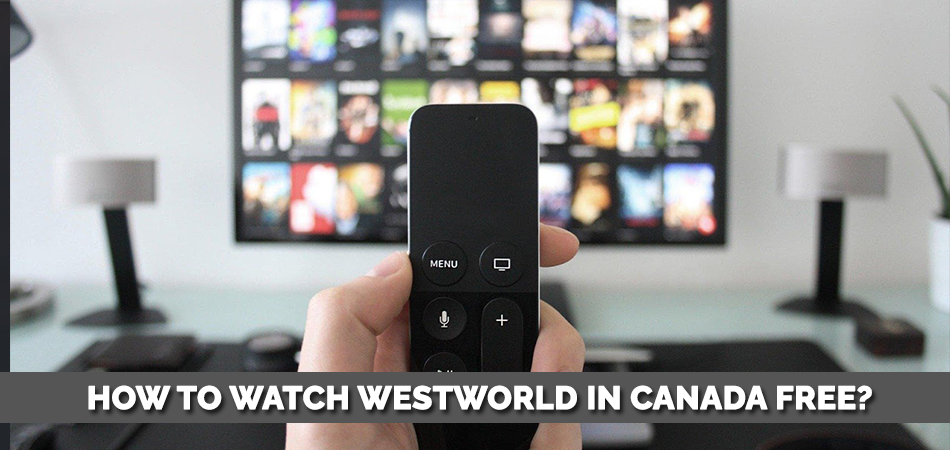 How to Watch Westworld in Canada Free?