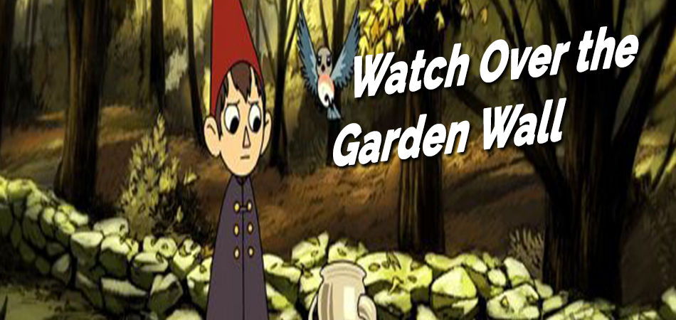 Watch-Over-the-Garden-Wall