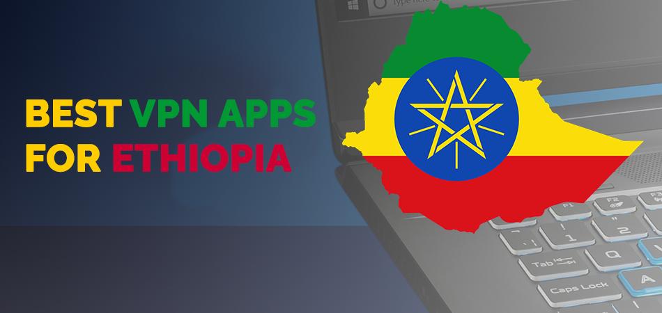 Best VPN Apps for Ethiopia