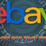 Best VPN for EBay Stealth - 7 Best Recommended VPN In 2021