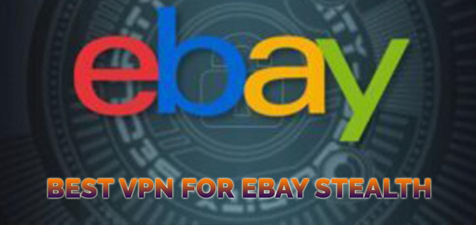 Best VPN for EBay Stealth