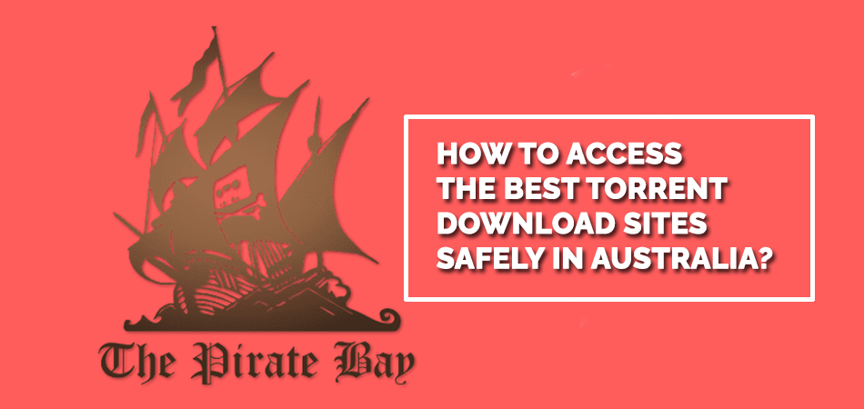 How To Access The Best Torrent Download Sites Safely In Australia