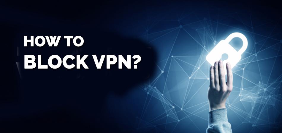 How to Block VPN