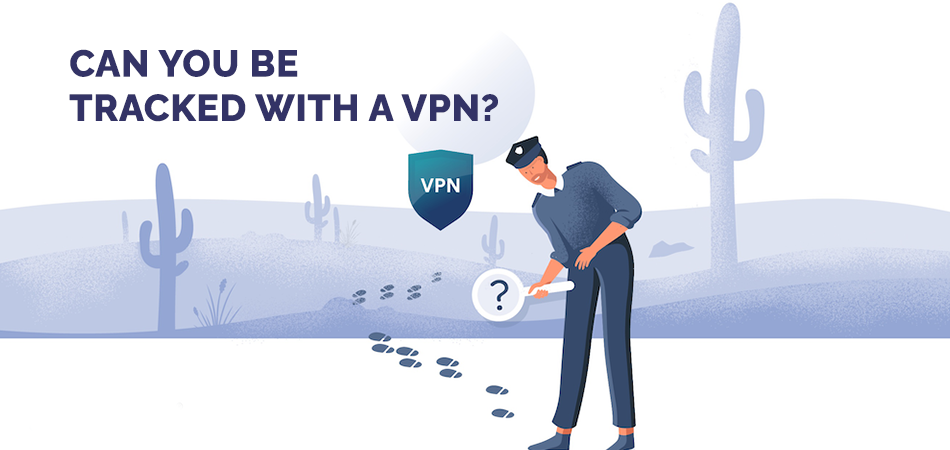Can You Be Tracked With a VPN