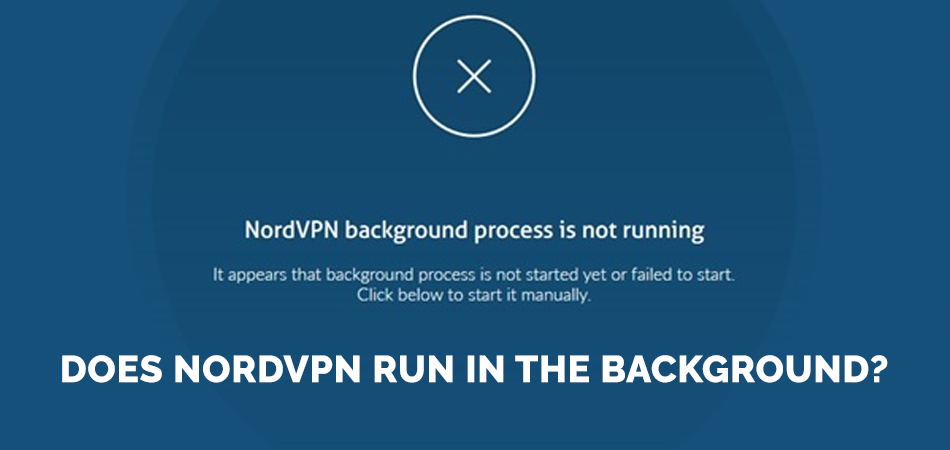 Does NordVPN Run in the Background