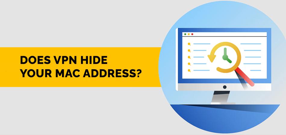 Does VPN Hide Your Mac Address