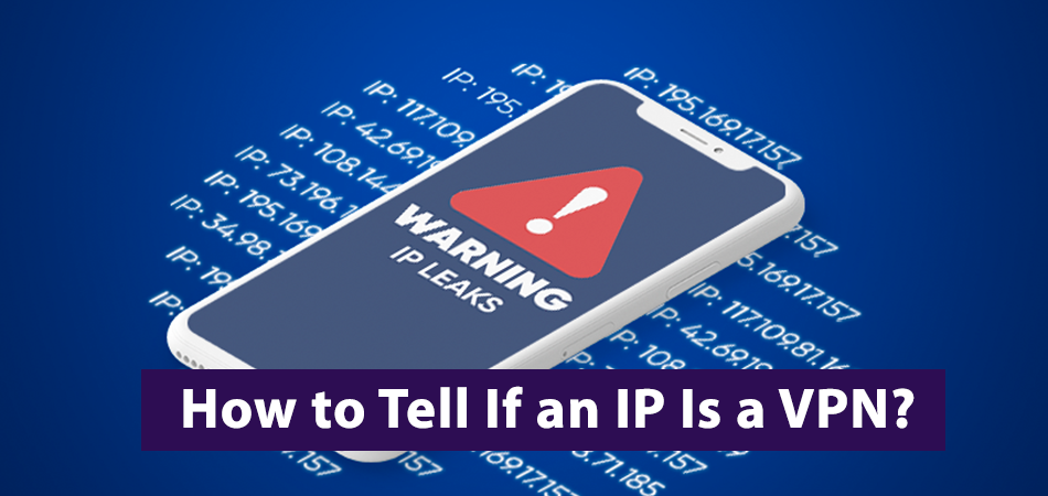 How to Tell If an IP Is a VPN