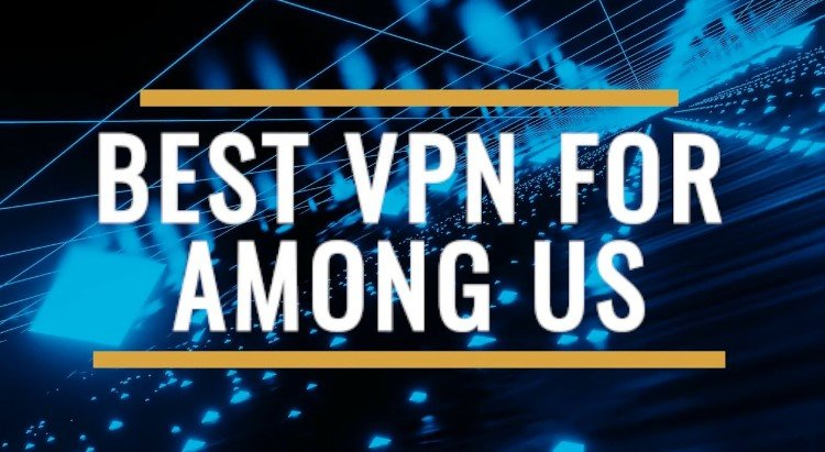 Top 5 Best VPN For Among US
