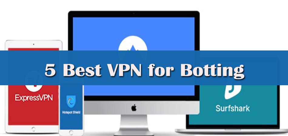 5 Best VPN for Botting in 2021