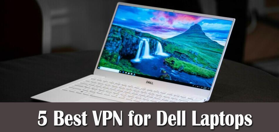 5 Best VPN for Dell Laptops
