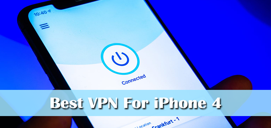 Best VPN For iPhone 4