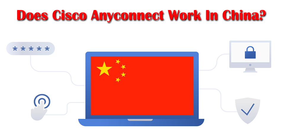 Does Cisco Anyconnect Work In China?