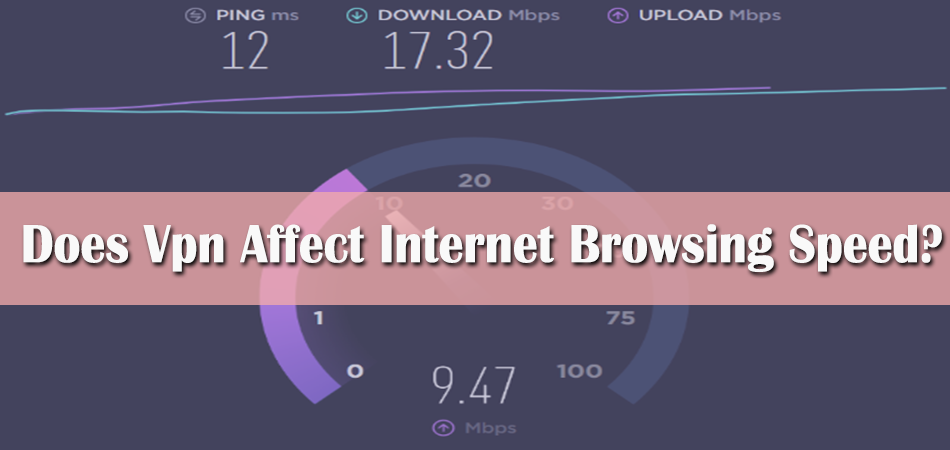 Does VPN Affect Speed of Your Internet Browsing?