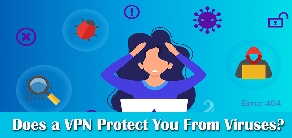 Does a VPN Protect You From Viruses?