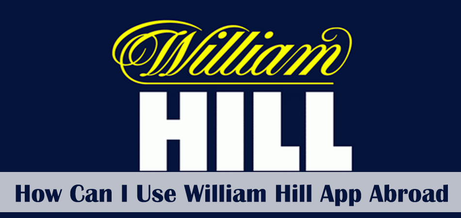 How Can I Use William Hill App Abroad?