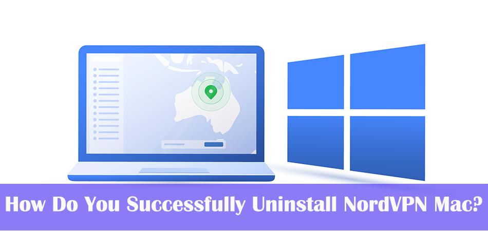 How Do You Successfully Uninstall NordVPN Mac?