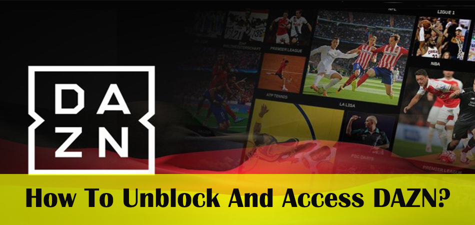 How To Unblock And Access DAZN?