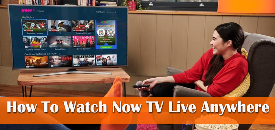 How To Watch Now TV Live Anywhere Using VPN?