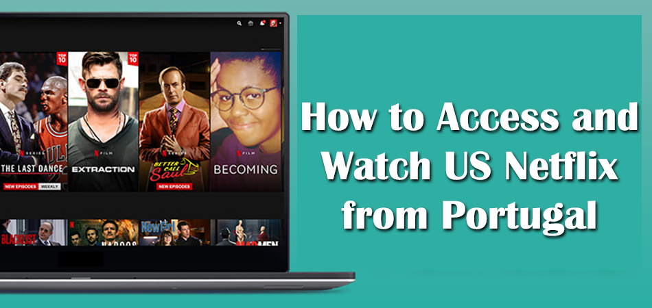 How to Access and Watch US Netflix from Portugal?