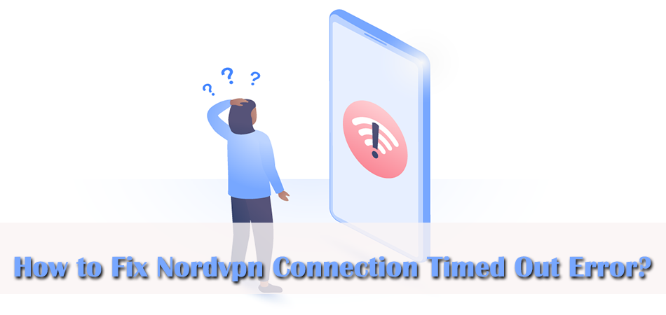How to Fix Nordvpn Connection Timed Out Error?