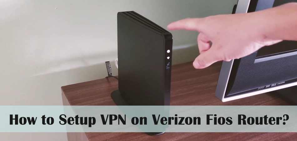 How to Setup VPN on Verizon Fios Router?