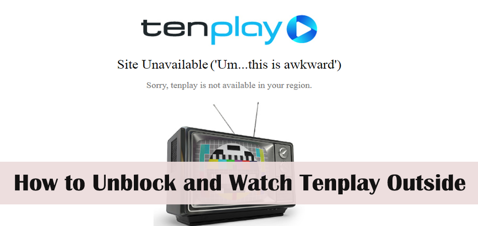 How to Unblock and Watch Tenplay Outside Australia