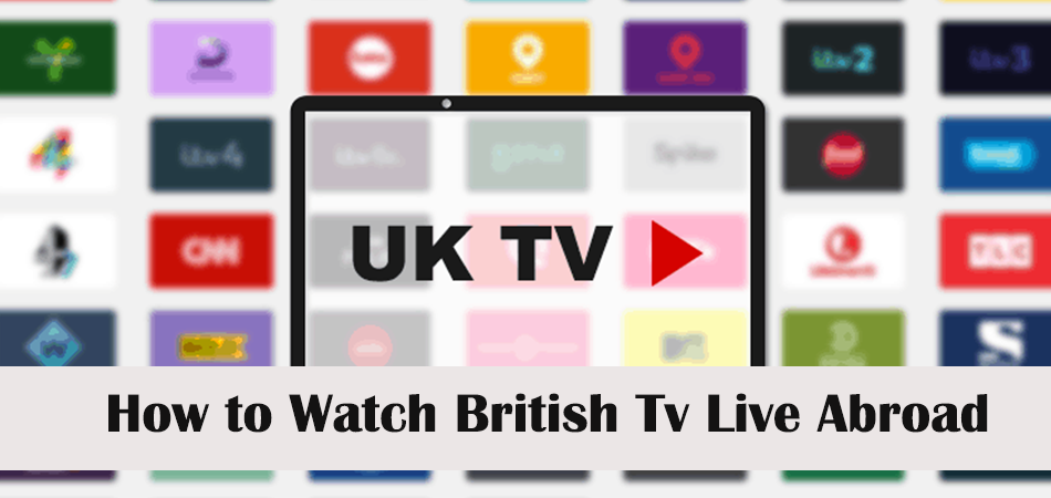 How to Watch British Tv Live Abroad From Anywhere?