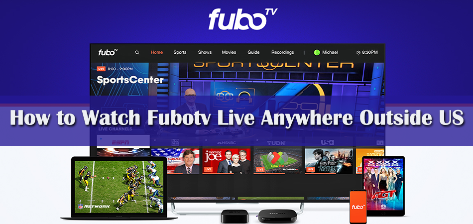 How To Watch Fubotv Live Anywhere In 2 Minutes With VPN?