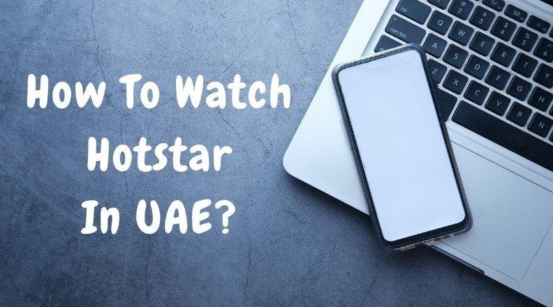 How to Watch Hotstar in UAE?
