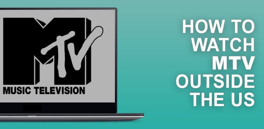 How to Watch Mtv Online Outside the US