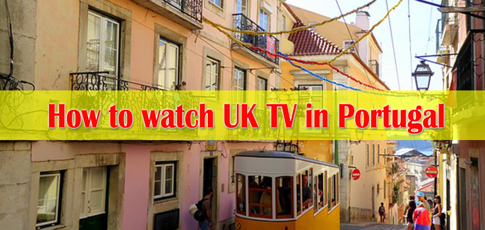 How to Watch UK TV in Portugal?