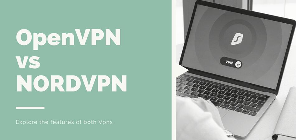 OpenVPN Vs NordVPN: Differences in Depth