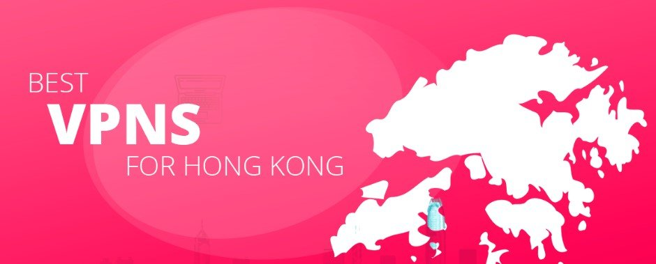 The 5 Best VPN For Hong Kong in 2021