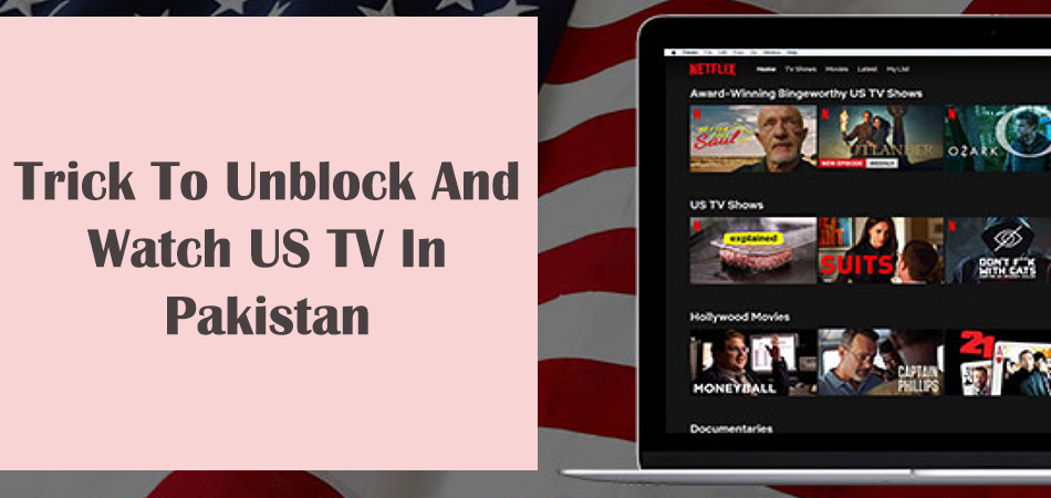 Trick To Unblock And Watch US TV In Pakistan