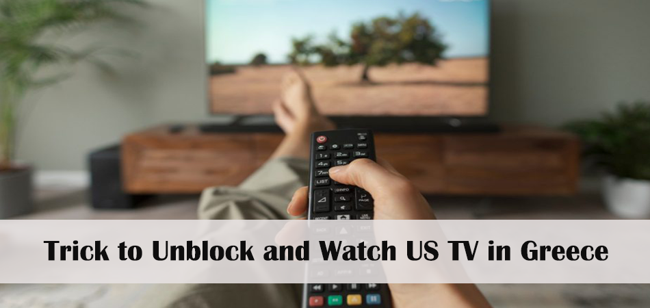 Trick to Unblock and Watch US TV in Greece